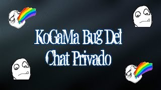 KoGaMa Bug De Chat Privado
