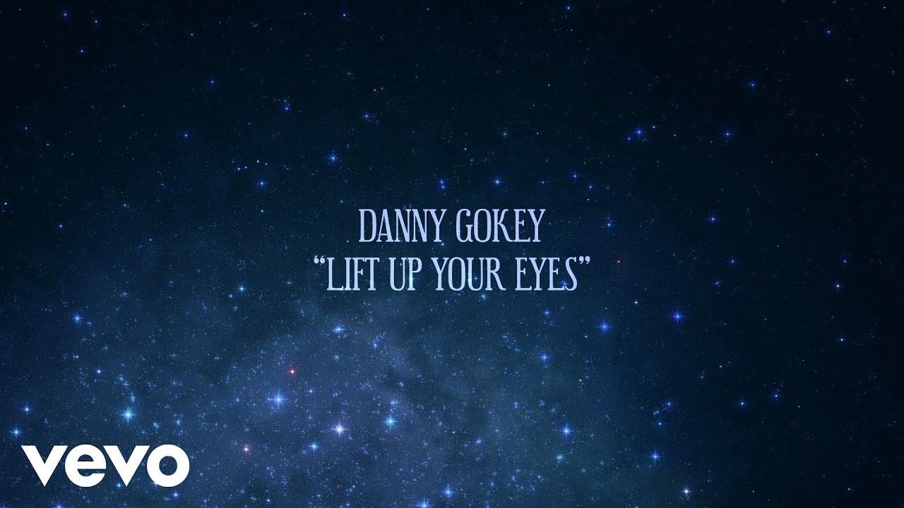 danny-gokey-lift-up-your-eyes-lyric-video