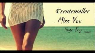 Trentemoller - Miss You HQ Hugo Foy REMIX (free download)