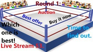 Live Stream 53. Round 1: Auction, Best offer or Buy it now which one is best. Time to find out.