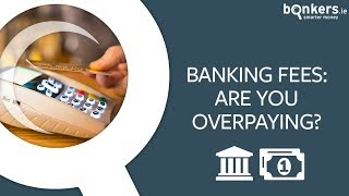 Banking fees: are you overpaying?