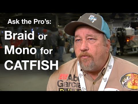 Ask The Pro's: Braid Or Monofilament Fishing Line For Catfish ?
