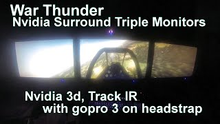 War Thunder-Nvidia surround- triple monitors- Track IR 5 head tracking-  gopro 3 on head strap