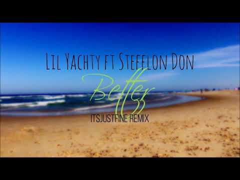 Lil Yachty ft Stefflon Don - Better - ItsJustFine Remix