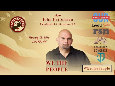 #WeThePeople meet John Fetterman - Candidate Lt. Governor - Pennsylvania