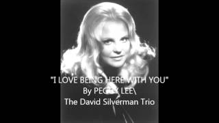 """I LOVE BEING HERE WITH YOU""  The David Silverman Trio   By:  Peggy Lee"
