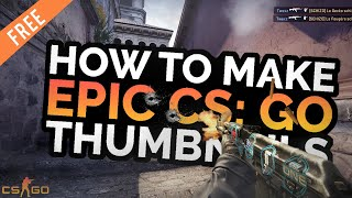 How To Make Epic CS:GO Thumbnail Design! (FREE DOWNLOAD)