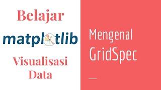 Matplotlib 18 | Pengaturan Figure Layouts dengan GridSpec | Matplotlib Dasar | Visualisasi Data