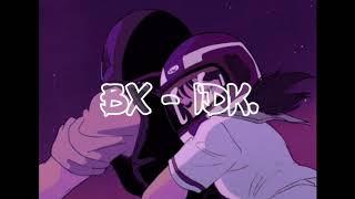 BX - idk. [KOSTENLOS]