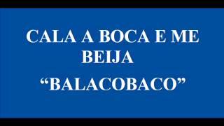 CALA A BOCA E ME BEIJA   BALACOBACO