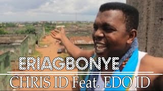 Eriagbonye by Chris ID X Edo ID - Benin Music Video