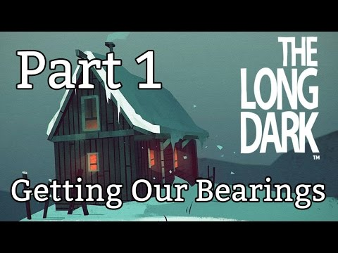 Let's Play The Long Dark Part 1  - Getting our Bearings & Gameplay Basics