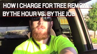 HOW TO CHARGE FOR TREE REMOVAL --Charging by the hour vs by the job