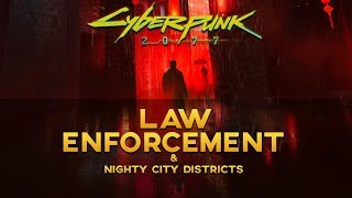 Cyberpunk 2077 Lore - Law Enforcement and Night City Districts