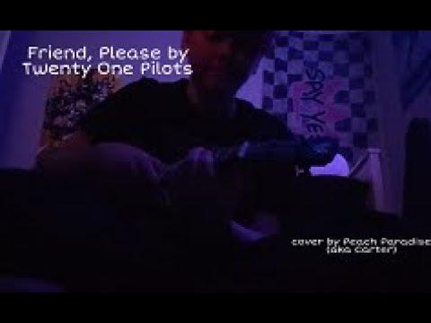 Friend, Please By Twenty One Pilots (cover)// Peach Paradise