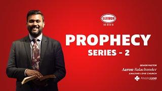 Prophecy Series Part-2 By Pastor Aaron Balachander
