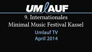 9. Internationales Minimal Music Festival Kassel - UMLAUF TV April 2014