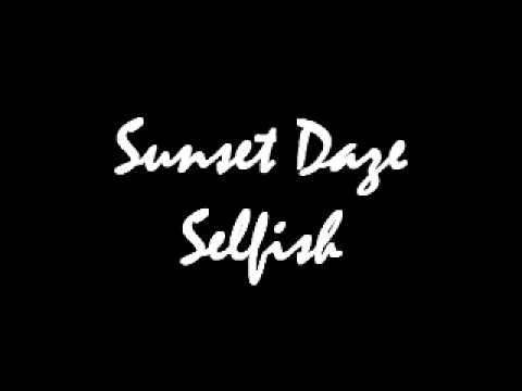 Sunset Daze - Selfish.wmv