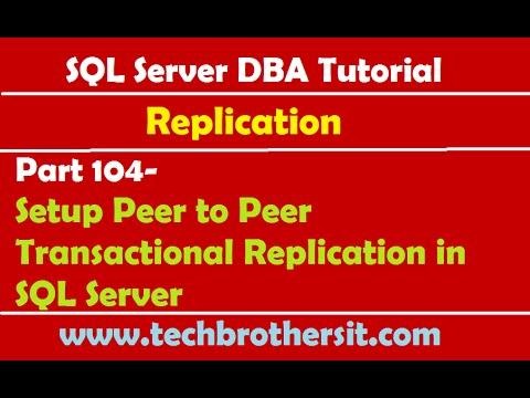SQL Server DBA Tutorial 104-Setup Peer to Peer Transactional Replication in SQL Server
