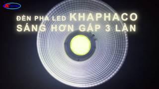 [Khaphaco - Giới thiệu đèn] Đèn Pha Led Khaphaco sáng hơn gấp 3 tiết kiệm tối đa