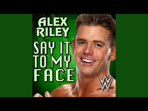 Say It To My Face (Alex Riley)