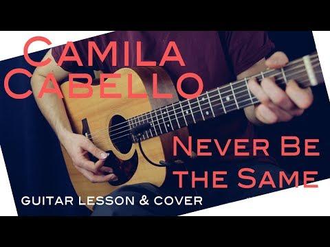 Camila Cabello - Never Be The Same Guitar Lesson - Never Be The Same Guitar Tutorial Chords / Cover