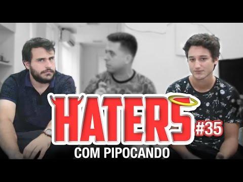 HATERS #35 - PIPOCANDO - PIROCANDO
