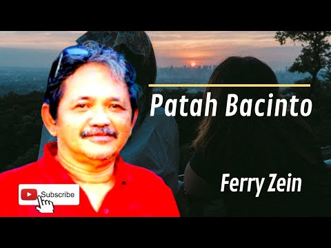 Patah Bacinto    Ferry Zein