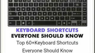 Top 60+Keyboard Shortcuts Everyone Should Know