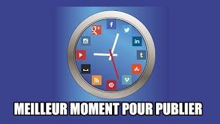 la meilleure heure et le meilleur jour pour publier sur les réseaux sociaux