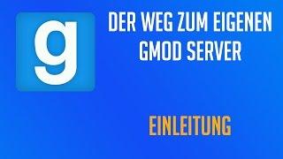 Der Weg zum eigenen Garrys Mod Server: Einleitung