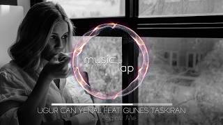 Ugur Can Yenal feat. Gunes Taskiran - You Against Me