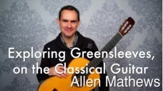 Exploring Greensleeves, on the Classical Guitar