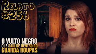 O Vulto Negro que Saiu de Dentro do Guarda Roupas (#256 - Histórias Assombradas!)