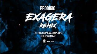 Baixar Prodígio - Exagera Remix (Feat: Força Suprema & Dope Boyz)