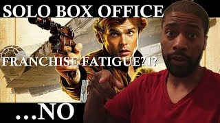 SOLO BOX OFFICE. WHAT HAPPENED?!? IS IT FATIGUE?!?....NO