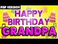 Happy Birthday GRANDPA   POP Version 1   The Perfect Birthday Song for GRANDPA