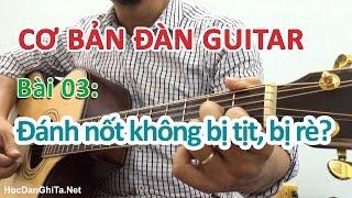 Bài 3: Đánh các nốt không bị tịt, bị rè | Cơ bản cho người mới học đàn guitar