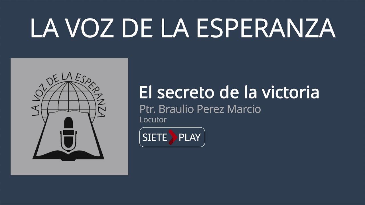 La voz de la esperanza: El secreto de la victoria - Ptr. Braulio Perez Marcio