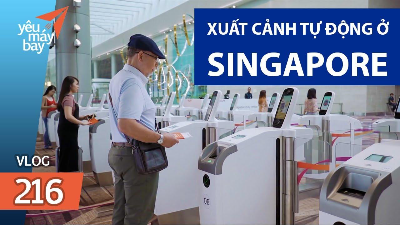 VLOG #216: Singapore chấm dứt đóng dấu xuất cảnh, dùng máy tự động hoàn toàn   Yêu Máy Bay