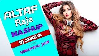 Altaf Raja Mashup (2019) DJ Shreya X Himanshu Jain