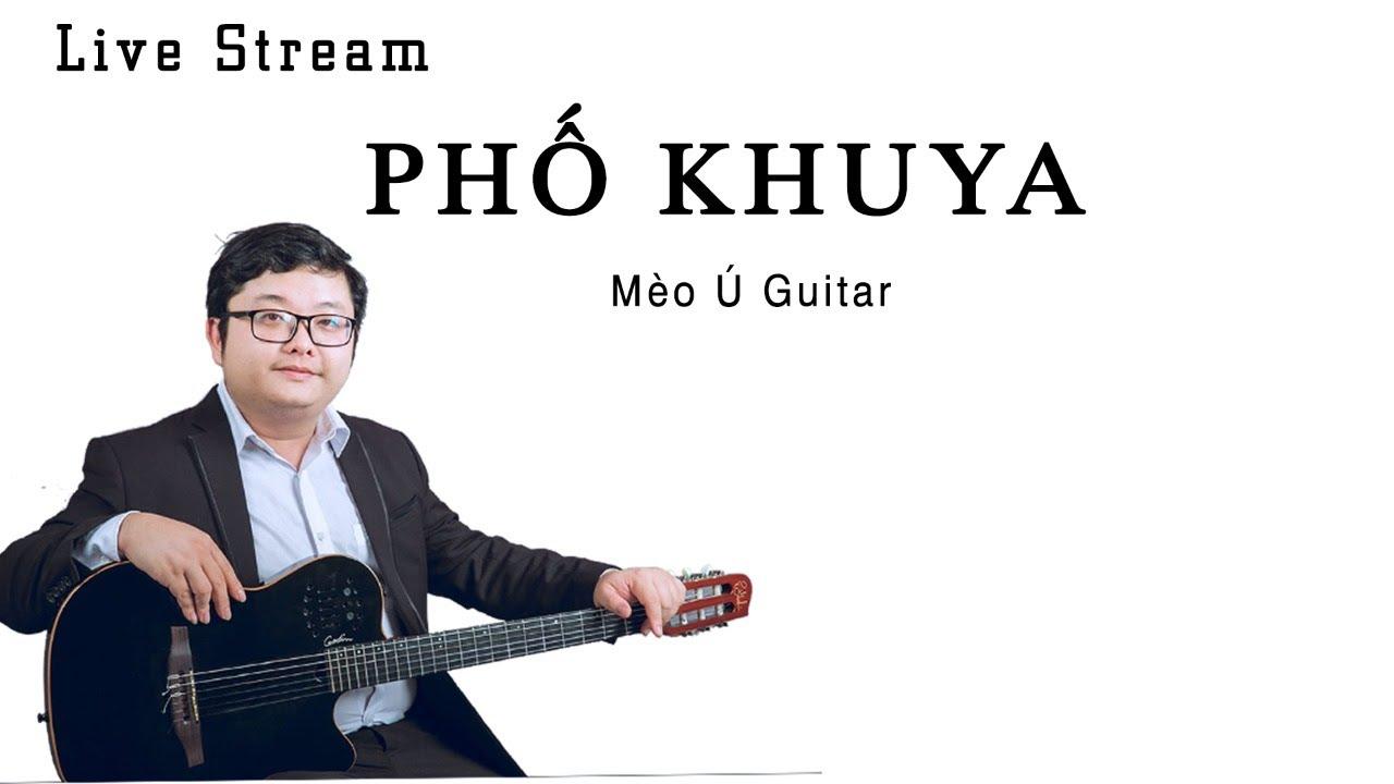 PHỐ KHUYA | Live Stream  | Mèo Ú Guitar