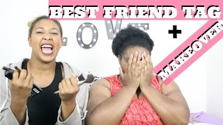 Best Friend Tag | MakeOver!!! | ImPerfectlyTwitta