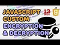 Creating Custom Encryption and Decryption Engine with JavaScript