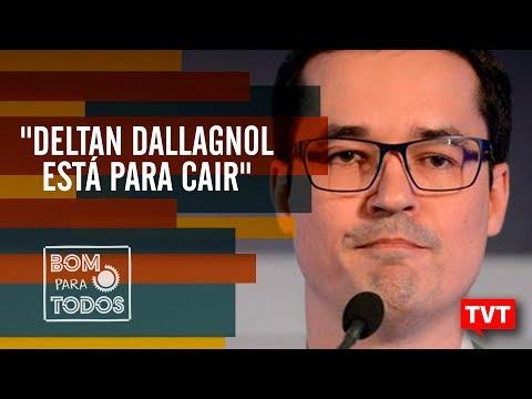 """""""Deltan Dallagnol está para cair"""""""