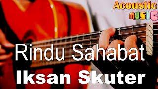 Rindu Sahabat - iksan skuter (Acoustic Karaoke)
