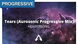 Headstrong - Tears (Aurosonic Progressive Mix)