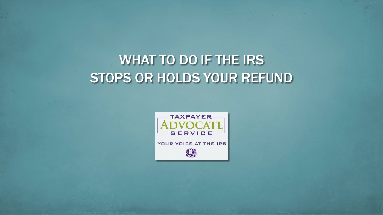 Taxpayer Advocate Service - Held or Stopped Refunds
