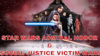 STAR WARS THE LAST JEDI & ADMIRAL HODOR ARE SJW + MOVIE REVIEW PT. 1 THE SOCIAL JUSTICE WAR