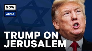 Donald Trump's Jerusalem Announcement Explained | NowThis World
